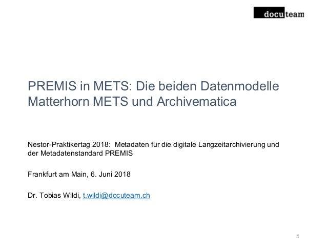 PREMIS in METS: Die beiden Datenmodelle Matterhorn METS und Archivematica Nestor-Praktikertag 2018: Metadaten für die digi...