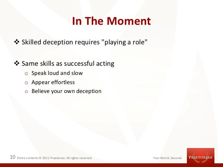 """In The Moment  Skilled deception requires """"playing a role""""  Same skills as successful acting          o Speak loud and s..."""