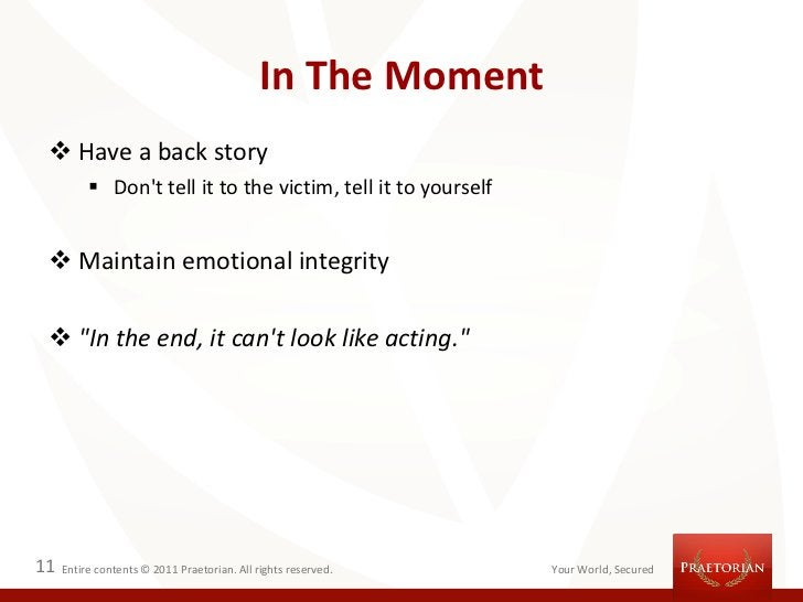 In The Moment  Have a back story           Dont tell it to the victim, tell it to yourself  Maintain emotional integrit...