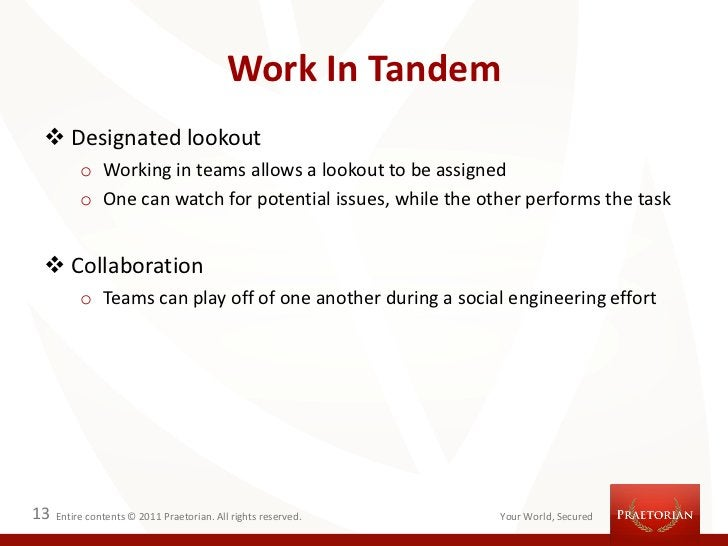 Work In Tandem  Designated lookout          o Working in teams allows a lookout to be assigned          o One can watch f...
