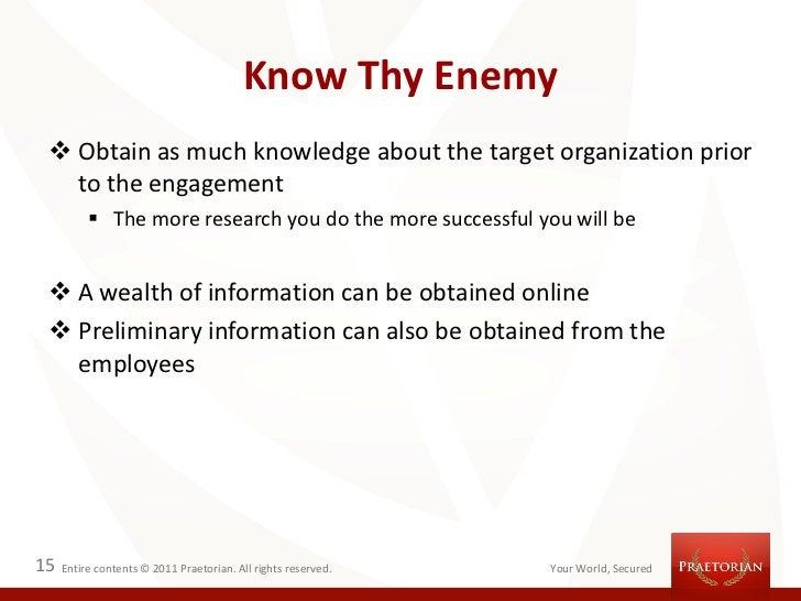 Know Thy Enemy  Obtain as much knowledge about the target organization prior   to the engagement           The more rese...