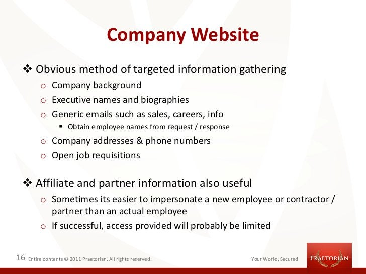 Company Website  Obvious method of targeted information gathering          o Company background          o Executive name...