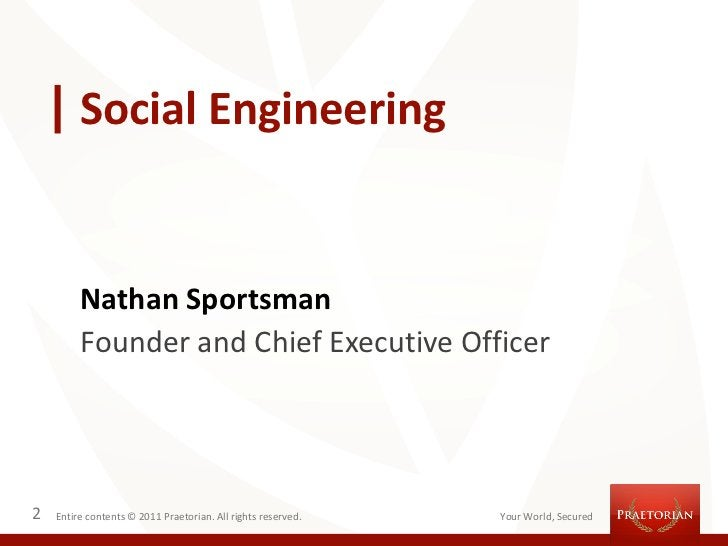 Social Engineering         Nathan Sportsman         Founder and Chief Executive Officer2   Entire contents © 2011 Praetori...