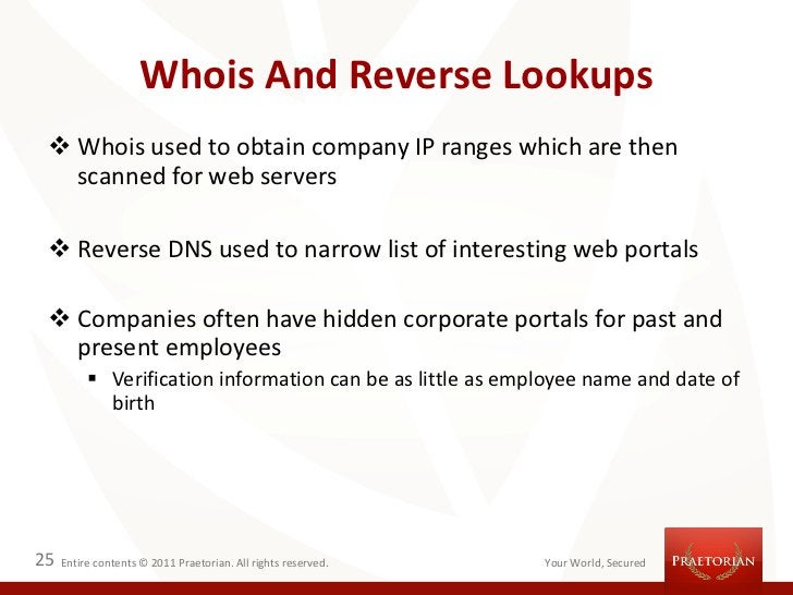 Whois And Reverse Lookups  Whois used to obtain company IP ranges which are then   scanned for web servers  Reverse DNS ...