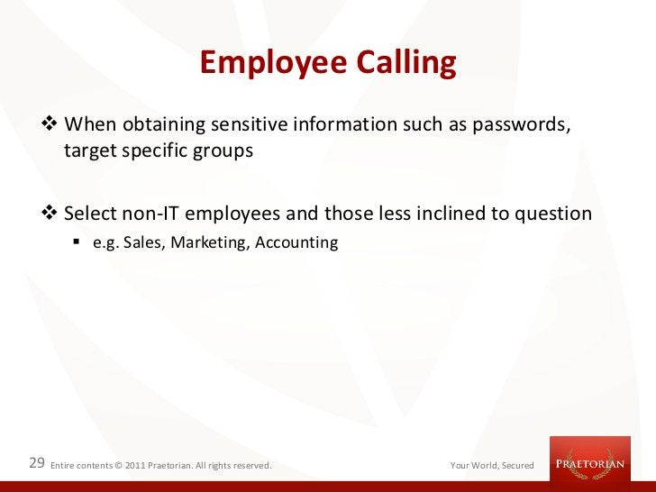 Employee Calling  When obtaining sensitive information such as passwords,   target specific groups  Select non-IT employ...