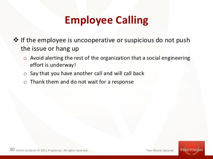Employee Calling  If the employee is uncooperative or suspicious do not push   the issue or hang up          o Avoid aler...