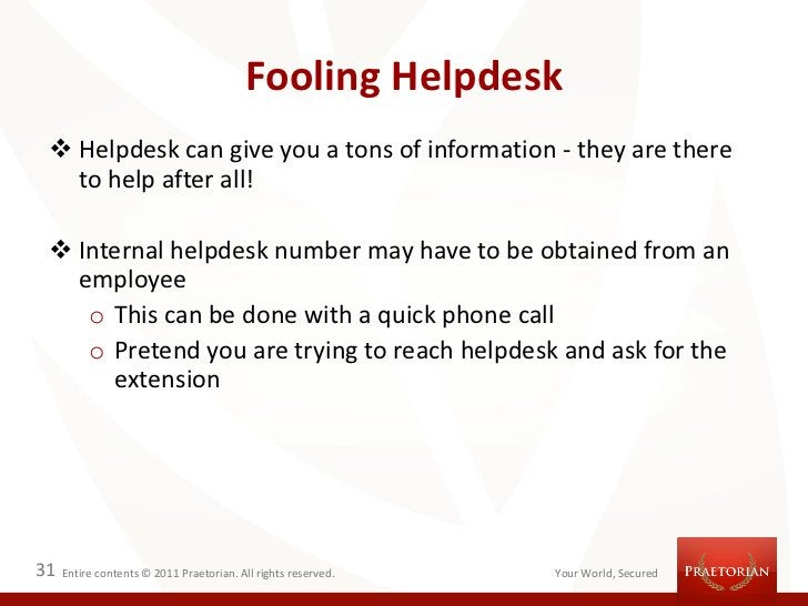 Fooling Helpdesk  Helpdesk can give you a tons of information - they are there   to help after all!  Internal helpdesk n...