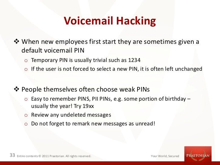 Voicemail Hacking  When new employees first start they are sometimes given a   default voicemail PIN          o Temporary...