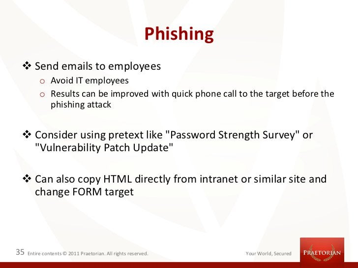 Phishing  Send emails to employees          o Avoid IT employees          o Results can be improved with quick phone call...