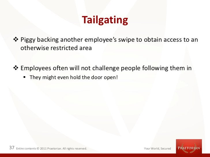 Tailgating  Piggy backing another employee's swipe to obtain access to an   otherwise restricted area  Employees often w...