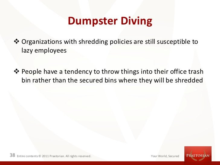 Dumpster Diving  Organizations with shredding policies are still susceptible to   lazy employees  People have a tendency...