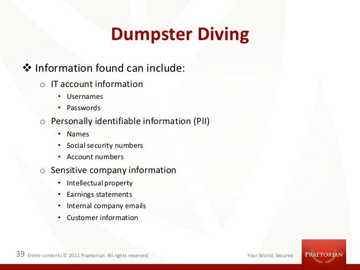 Dumpster Diving  Information found can include:          o IT account information                  • Usernames           ...