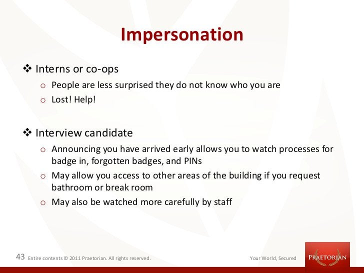 Impersonation  Interns or co-ops          o People are less surprised they do not know who you are          o Lost! Help!...