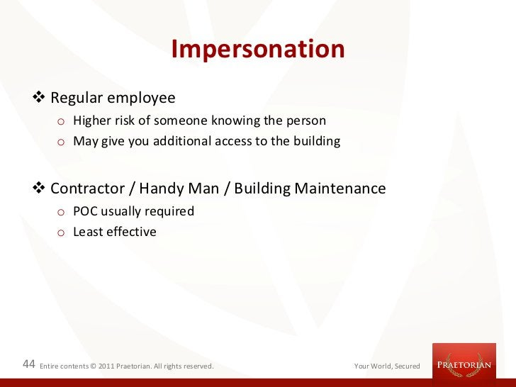 Impersonation  Regular employee          o Higher risk of someone knowing the person          o May give you additional a...