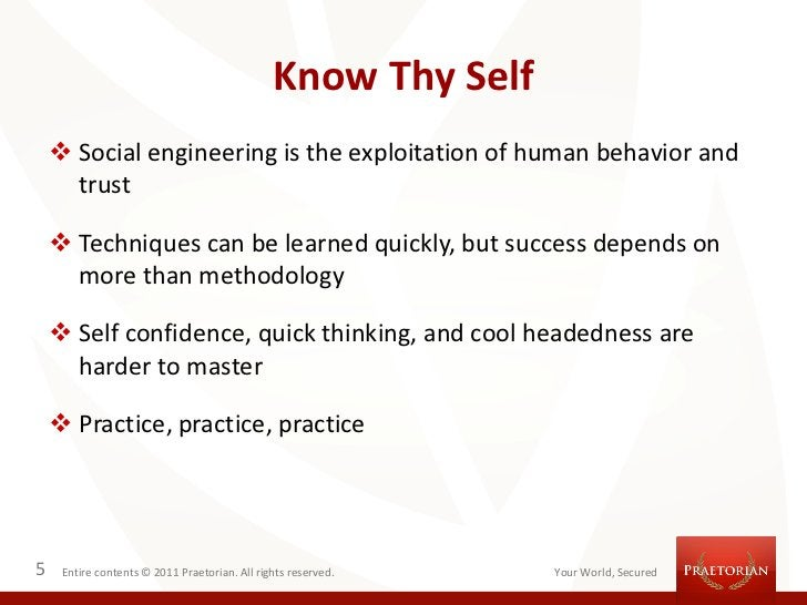 Know Thy Self     Social engineering is the exploitation of human behavior and      trust     Techniques can be learned ...