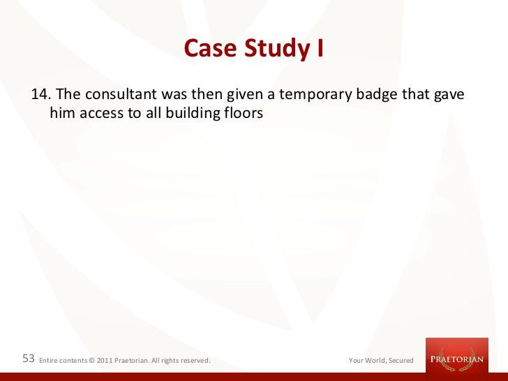 Case Study I 14. The consultant was then given a temporary badge that gave   him access to all building floors53   Entire ...