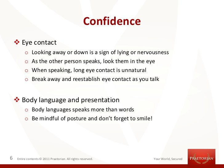 Confidence     Eye contact          o    Looking away or down is a sign of lying or nervousness          o    As the othe...