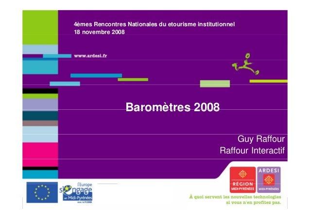 4èmes Rencontres Nationales du etourisme institutionnel 18 novembre 2008 Baromètres 2008Baromètres 2008 Guy Raffour Raffou...