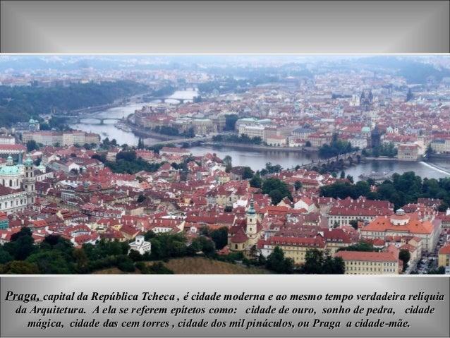 Praga,Praga, capital da República Tcheca , é cidade moderna e ao mesmo tempo verdadeira relíquiacapital da República Tchec...