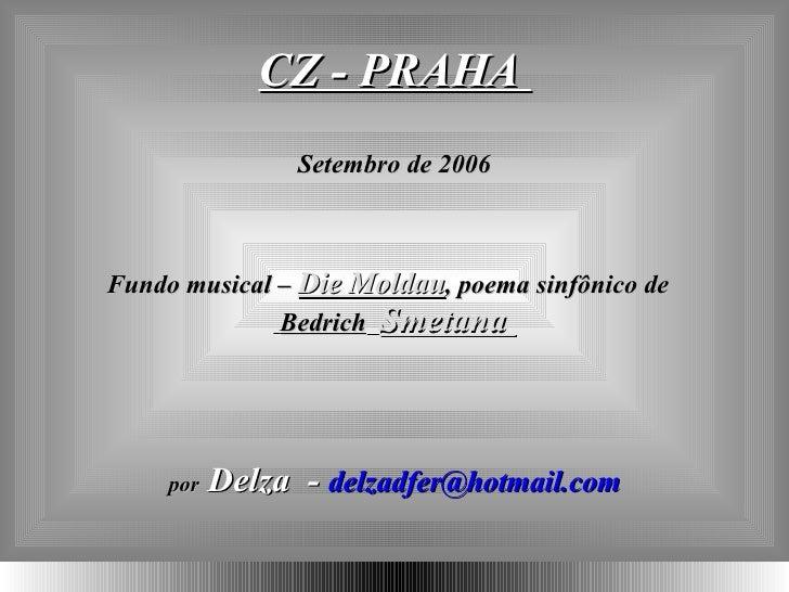 CZ - PRAHA  Setembro de 2006 Fundo musical –  Die Moldau , poema sinfônico de  Bedrich   Smetana  por   Delza  -  [email_a...