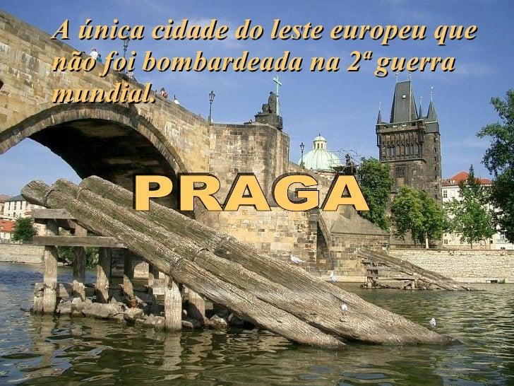 A única cidade do leste europeu que não foi bombardeada na 2ª guerra mundial. PRAGA
