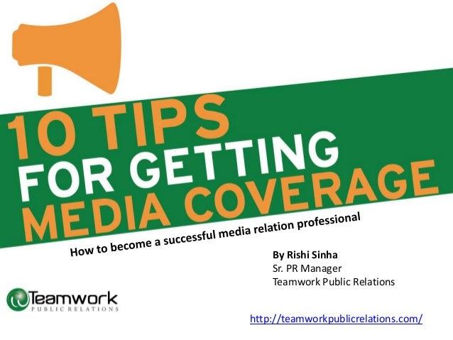 By Rishi Sinha Sr. PR Manager Teamwork Public Relations http://teamworkpublicrelations.com/