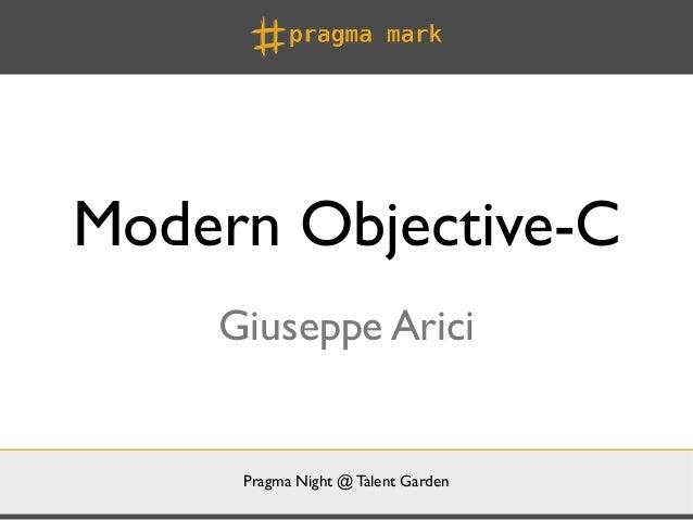 Modern Objective-C    Giuseppe Arici     Pragma Night @ Talent Garden