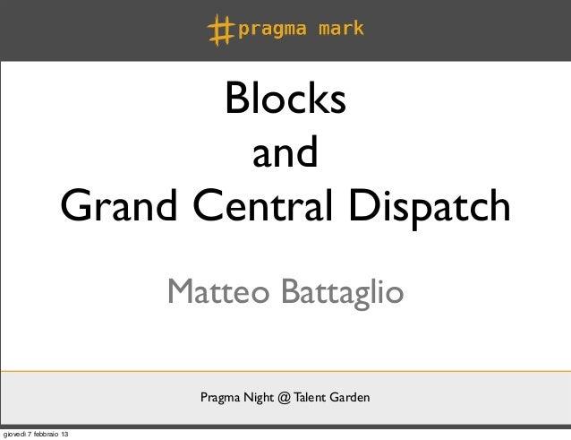 Blocks                         and                 Grand Central Dispatch                        Matteo Battaglio         ...