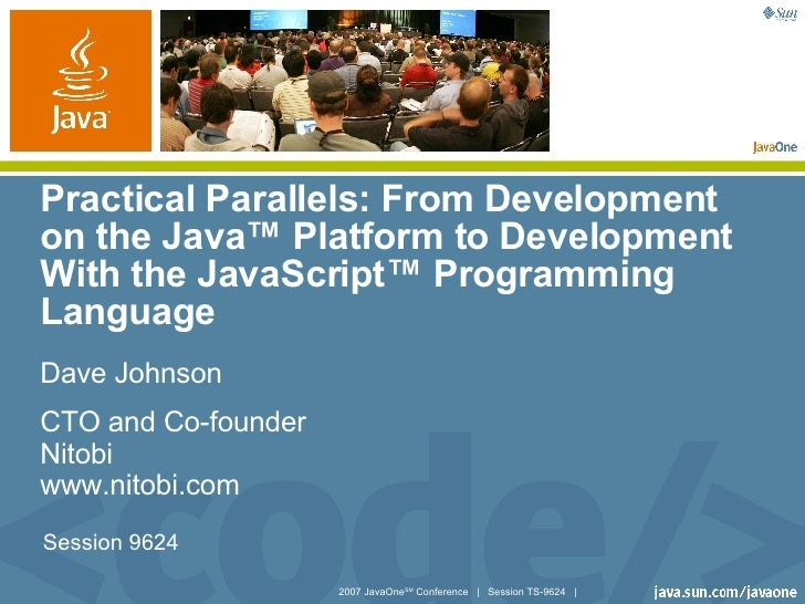 Practical Parallels: From Development on the Java™ Platform to Development With the JavaScript™ Programming Language Dave ...