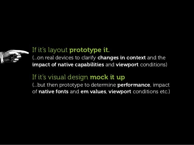 If it's layout prototype it.(...on real devices to clarify changes in context and theimpact of native capabilities and vie...