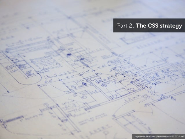 Part 2: The CSS strategy      http://www.flickr.com/photos/wscullin/3770015203