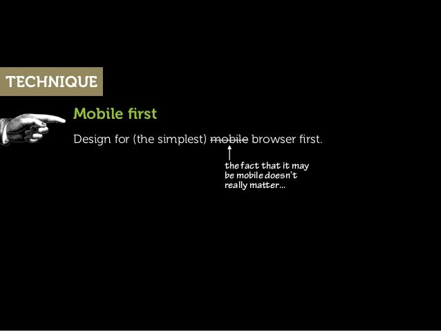 TECHNIQUE      Mobile first      Design for (the simplest) mobile browser first.                                 the fact th...