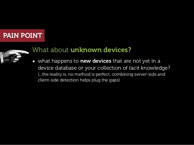 PAIN POINT       What about unknown devices?       • what happens to new devices that are not yet in a         device data...