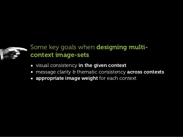 Some key goals when designing multi-context image-sets• visual consistency in the given context• message clarity & themati...