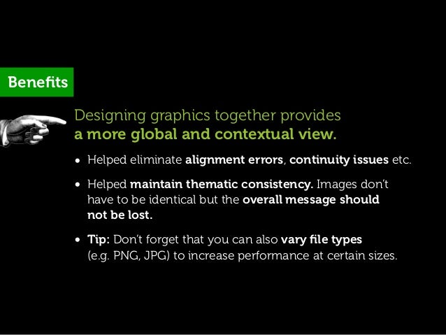 Benefits          Designing graphics together provides          a more global and contextual view.          • Helped elimin...