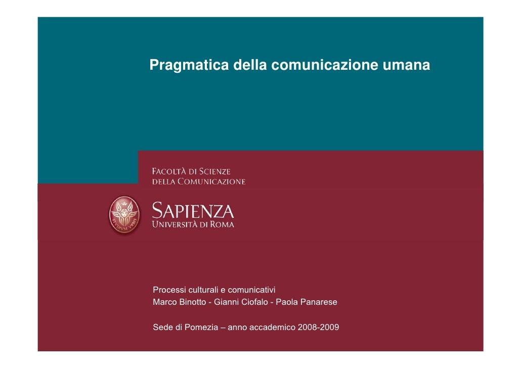 Pragmatica della comunicazione umana     Processi culturali e comunicativi Marco Binotto - Gianni Ciofalo - Paola Panarese...
