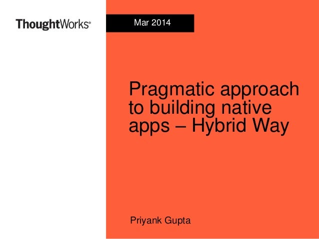 Pragmatic approach to building native apps – Hybrid Way Priyank Gupta Mar 2014