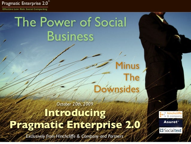 Pragmatic Enterprise 2.0 tm Effective Low Risk Social Computing Introducing Pragmatic Enterprise 2.0 The Power of Social B...