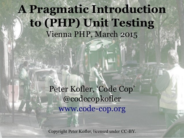 A Pragmatic Introduction to (PHP) Unit Testing Vienna PHP, March 2015 Peter Kofler, 'Code Cop' @codecopkofler www.code-cop...
