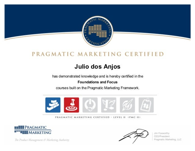 Julio dos Anjos has demonstrated knowledge and is hereby certified in the Foundations and Focus courses built on the Pragm...