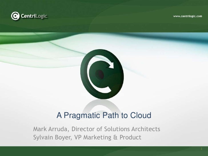 A Pragmatic Path to CloudMark Arruda, Director of Solutions ArchitectsSylvain Boyer, VP Marketing & Product               ...