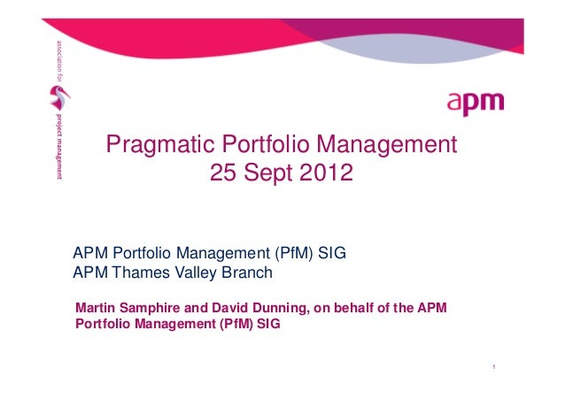 Pragmatic Portfolio Management 25 Sept 2012 Martin Samphire and David Dunning, on behalf of the APM Portfolio Management (...