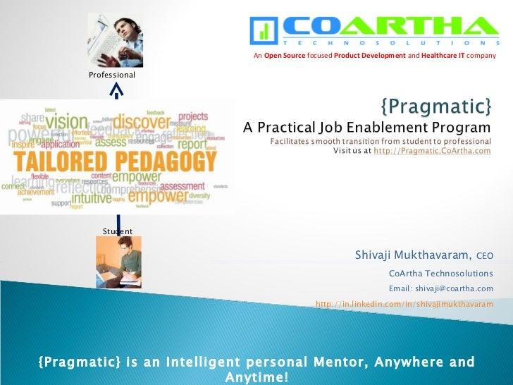 Shivaji Mukthavaram,  CEO CoArtha Technosolutions Email: shivaji@coartha.com http:// in.linkedin.com/in/shivajimukthavaram...