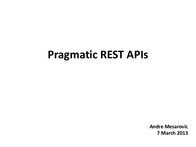 Pragmatic REST APIs Andre Mesarovic 7 March 2013