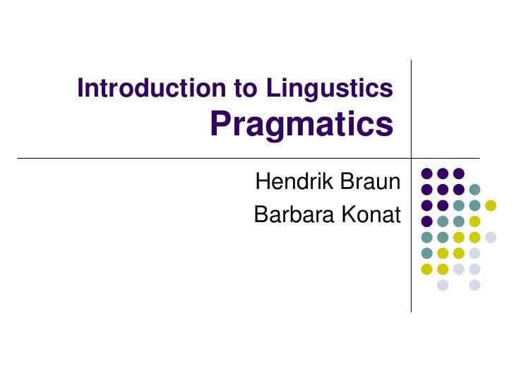 Introduction to LingusticsPragmatics<br />Hendrik Braun<br />Barbara Konat<br />