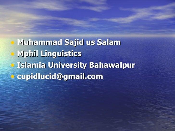 <ul><li>Muhammad Sajid us Salam </li></ul><ul><li>Mphil Linguistics </li></ul><ul><li>Islamia University Bahawalpur </li><...