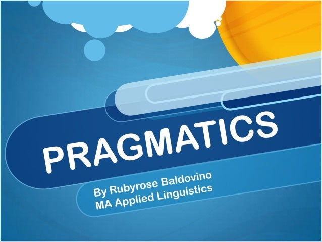 pragmatics and rhetoric It can be said that this is a cognitive approach to both pragmatics and rhetoric  pragmatics is essentially gricean, rhetoric comes from a new reading of.