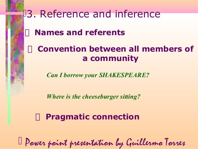reference and inference in pragmatics The study of language: chapter 10 - pragmatics all topics from the book the study of language by yule study play physical context  reference inference.