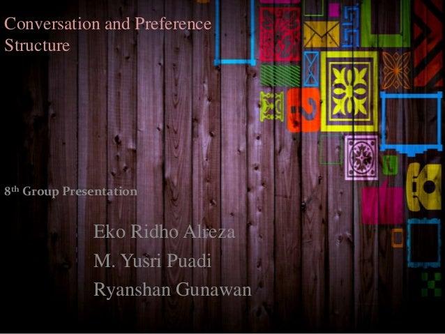 Conversation and Preference Structure 8th Group Presentation Eko Ridho Alreza M. Yusri Puadi Ryanshan Gunawan