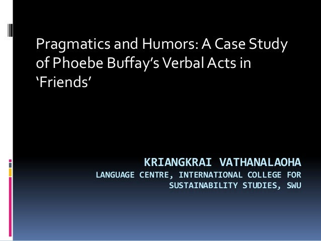 KRIANGKRAI VATHANALAOHA LANGUAGE CENTRE, INTERNATIONAL COLLEGE FOR SUSTAINABILITY STUDIES, SWU Pragmatics and Humors: A Ca...